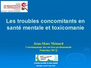 Les troubles concomitants en sant mentale et toxicomanie