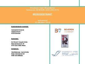 Provincie OostVlaanderen Gemeente BEVEREN KIELDRECHT MERODESTRAAT Infoavond 23