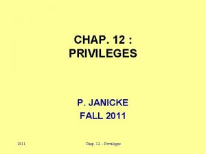 CHAP 12 PRIVILEGES P JANICKE FALL 2011 Chap