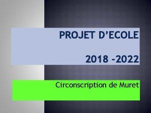 PROJET DECOLE 2018 2022 Circonscription de Muret INTRODUCTION