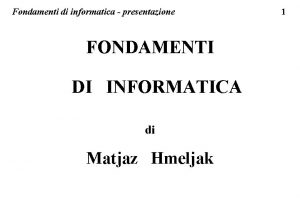 Fondamenti di informatica presentazione FONDAMENTI DI INFORMATICA di