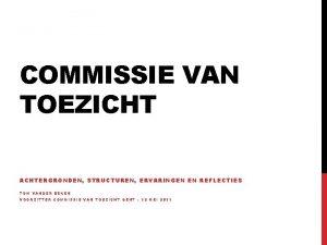 COMMISSIE VAN TOEZICHT ACHTERGRONDEN STRUCTUREN ERVARINGEN EN REFLECTIES