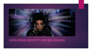 EXPLORING IDENTITY AND BELONGING When studying Exploring Issues