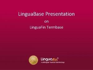 Lingua Base Presentation on Lingua Fin Termbase Presentation