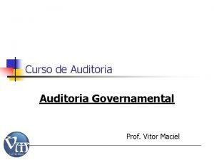 Curso de Auditoria Governamental Prof Vitor Maciel Auditoria