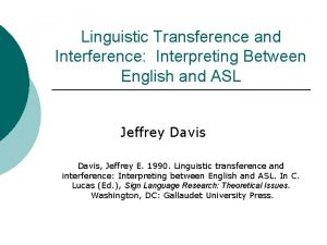 Linguistic Transference and Interference Interpreting Between English and