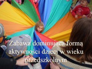 Zabawa dominujc form aktywnoci dzieci w wieku przedszkolnym