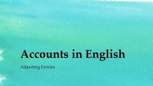 Accounts in English Adjusting Entries Adjusting Entries purpose