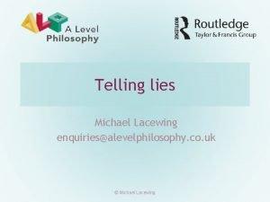 Telling lies Michael Lacewing enquiriesalevelphilosophy co uk Michael