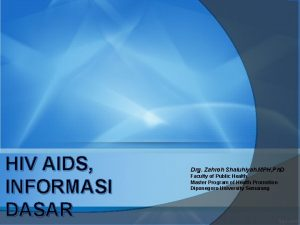 HIV AIDS INFORMASI DASAR Drg Zahroh Shaluhiyah MPH