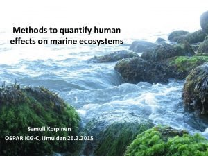 Methods to quantify human effects on marine ecosystems
