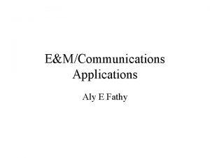 EMCommunications Applications Aly E Fathy Outline The microwave