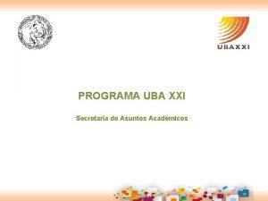 PROGRAMA UBA XXI Secretara de Asuntos Acadmicos DATOS