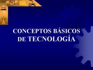 CONCEPTOS BSICOS DE TECNOLOGA CONCEPTOS BSICOS DE TECNOLOGA