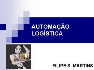 AUTOMAO LOGSTICA FILIPE S MARTINS AUTOMAO LOGSTICA n
