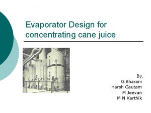 Evaporator Design for concentrating cane juice By G