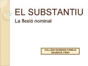 EL SUBSTANTIU La flexi nominal COL LEGI SAGRADA
