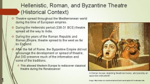 Hellenistic Roman and Byzantine Theatre Historical Context Theatre