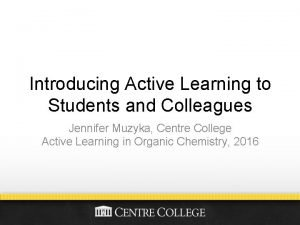 Introducing Active Learning to Students and Colleagues Jennifer