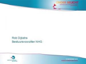 Rob Dijkstra Bestuursvoorzitter NHG Richtlijn Streefwaarden Richtlijn Onderzo