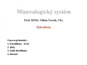 Mineralogick systm Prof RNDr Milan Novk CSc Fylosilikty