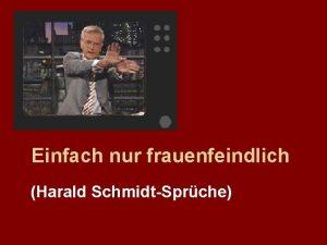 Einfach nur frauenfeindlich Harald SchmidtSprche Ich hab mich