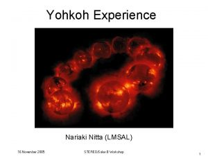 Yohkoh Experience Nariaki Nitta LMSAL 16 November 2005
