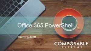 Office 365 Power Shell Jeremy Sublett Agenda Azure