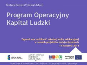 Fundacja Rozwoju Systemu Edukacji Program Operacyjny Kapita Ludzki