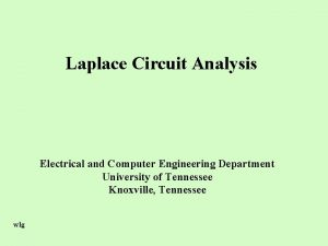 Laplace Circuit Analysis Electrical and Computer Engineering Department