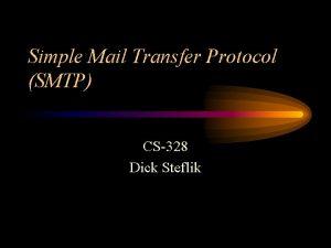 Simple Mail Transfer Protocol SMTP CS328 Dick Steflik