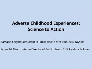 Adverse Childhood Experiences Science to Action Tamasin Knight