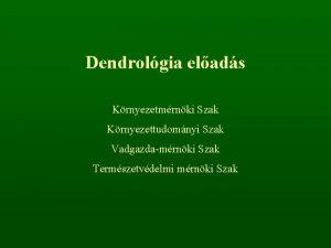 Dendrolgia elads Krnyezetmrnki Szak Krnyezettudomnyi Szak Vadgazdamrnki Szak