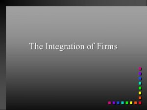 The Integration of Firms Expansion of firms Firms