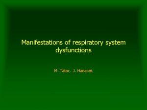 Manifestations of respiratory system dysfunctions M Tatar J