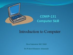 COMP131 Computer Skill Introduction to Computer First Semester