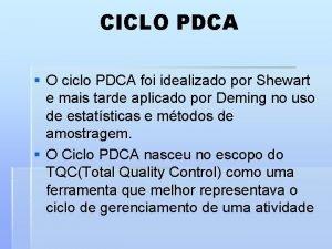 CICLO PDCA O ciclo PDCA foi idealizado por