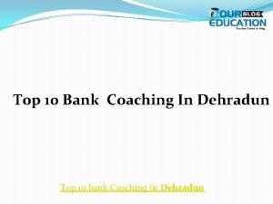Top 10 Bank Coaching In Dehradun Top 10