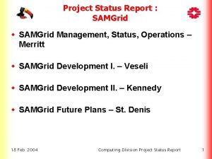 Project Status Report SAMGrid w SAMGrid Management Status