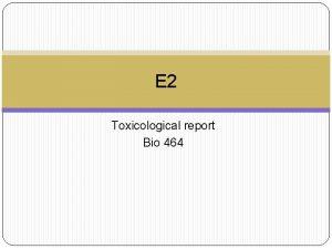 E 2 Toxicological report Bio 464 Background E