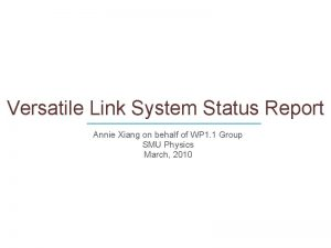 Versatile Link System Status Report Annie Xiang on