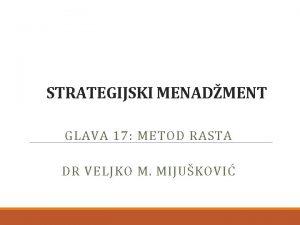 STRATEGIJSKI MENADMENT GLAVA 17 METOD RASTA DR VELJKO