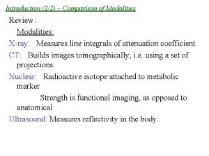 Introduction 22 Comparison of Modalities Review Modalities Xray