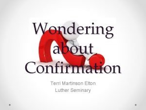 Wondering about Confirmation Terri Martinson Elton Luther Seminary