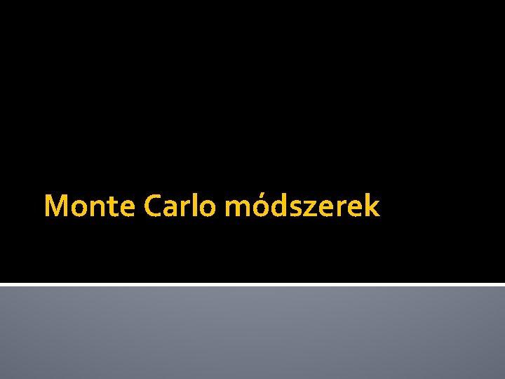 Monte Carlo mdszerek Monte Carlo mdszerek Alapja a