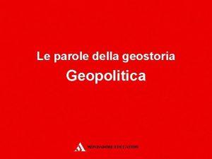 Le parole della geostoria Geopolitica Tra geografia e