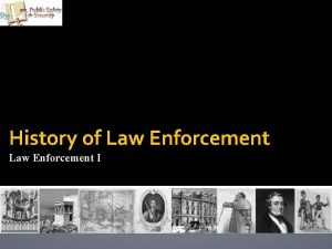 History of Law Enforcement I Police In A