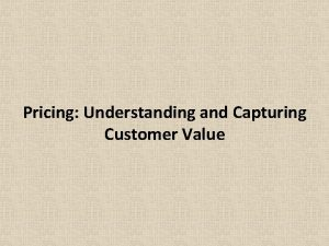 Pricing Understanding and Capturing Customer Value Session Outline