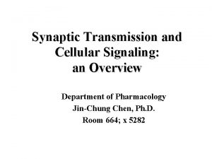 Synaptic Transmission and Cellular Signaling an Overview Department