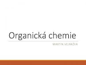 Organick chemie MARTIN VEJRAKA Organick chemie Syntza mooviny